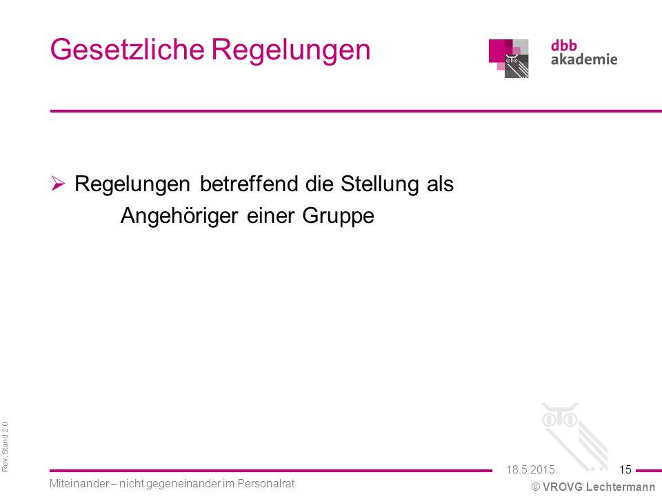 Rev. Stand 2.0 © VROVG Lechtermann Gesetzliche Regelungen  Regelungen betreffend die Stellung als Angehöriger einer Gruppe 15 Miteinander – nicht geg
