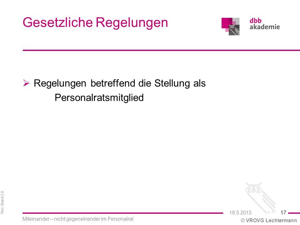 Rev. Stand 2.0 © VROVG Lechtermann Gesetzliche Regelungen  Regelungen betreffend die Stellung als Personalratsmitglied 17 Miteinander – nicht gegenei