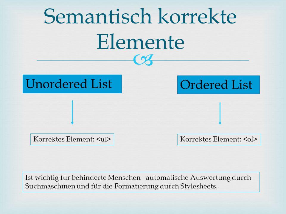  Semantisch korrekte Elemente Unordered List Ordered List Korrektes Element: Ist wichtig für behinderte Menschen - automatische Auswertung durch Such