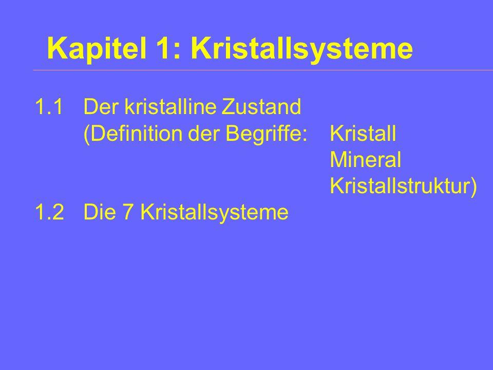 Kapitel 1: Kristallsysteme 1.1Der kristalline Zustand (Definition der Begriffe: Kristall Mineral Kristallstruktur) 1.2Die 7 Kristallsysteme