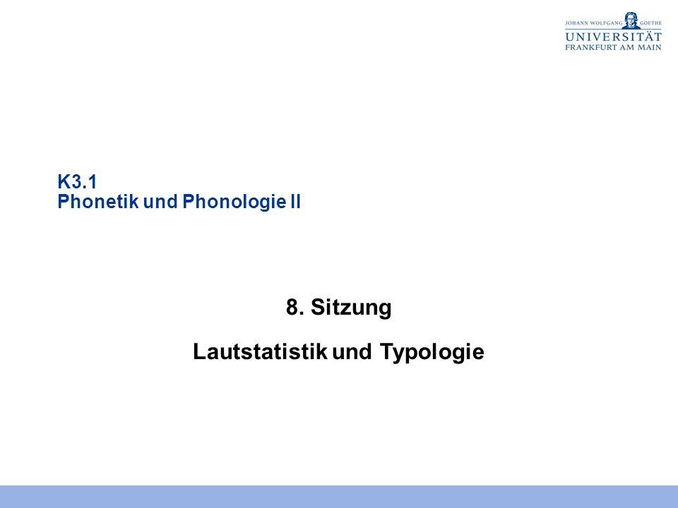 K3.1 Phonetik und Phonologie II 8. Sitzung Lautstatistik und Typologie