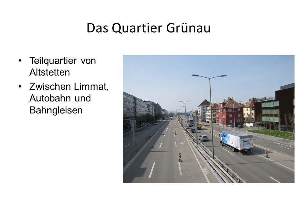 Das Quartier Grünau Teilquartier von Altstetten Zwischen Limmat, Autobahn und Bahngleisen