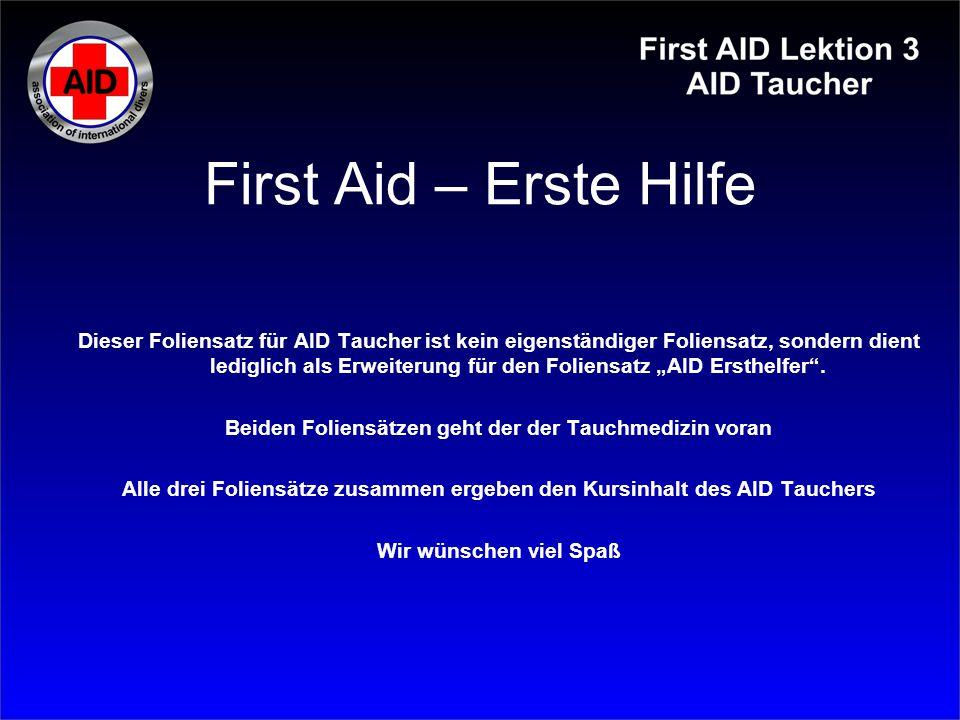 First Aid – Erste Hilfe Dieser Foliensatz für AID Taucher ist kein eigenständiger Foliensatz, sondern dient lediglich als Erweiterung für den Foliensa