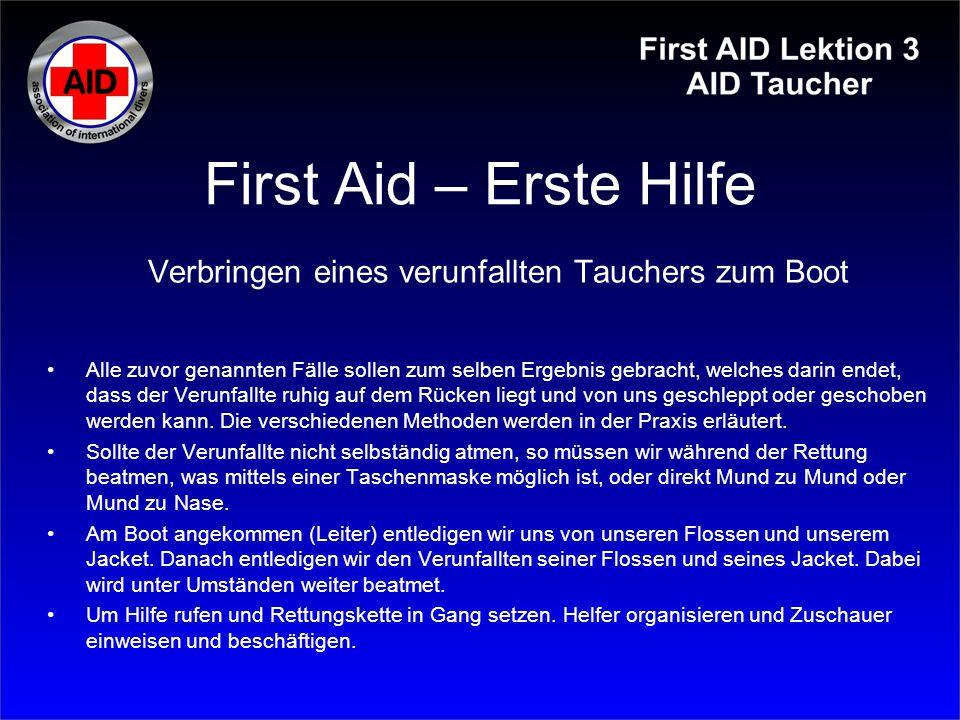 First Aid – Erste Hilfe Verbringen eines verunfallten Tauchers zum Boot Alle zuvor genannten Fälle sollen zum selben Ergebnis gebracht, welches darin