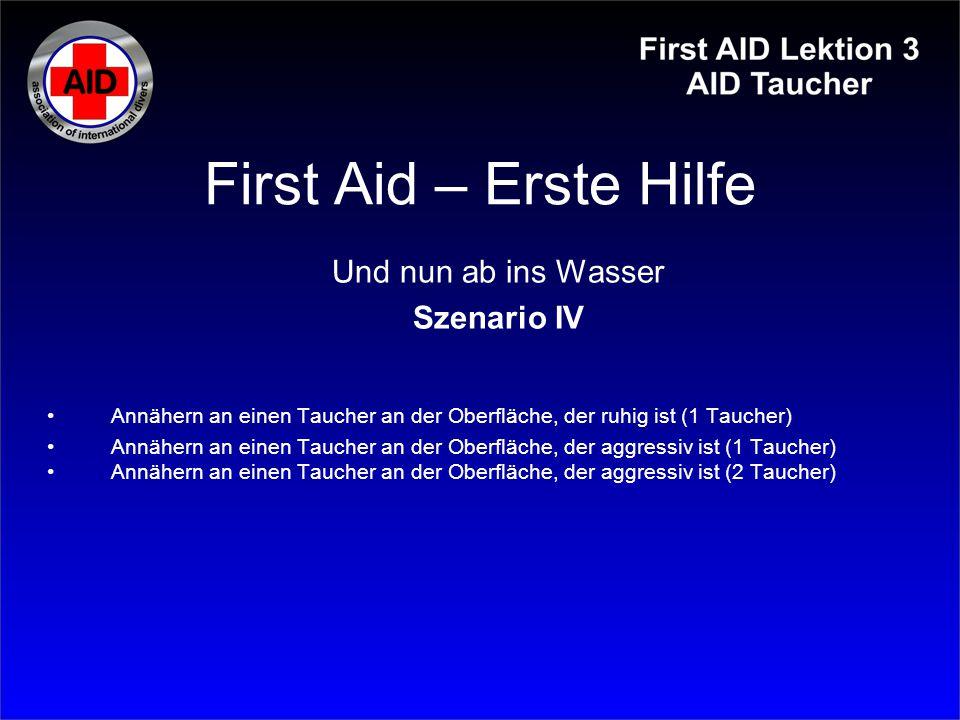 First Aid – Erste Hilfe Und nun ab ins Wasser Szenario IV Annähern an einen Taucher an der Oberfläche, der ruhig ist (1 Taucher) Annähern an einen Tau