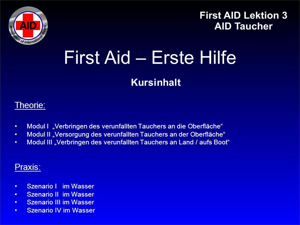 """First Aid – Erste Hilfe Kursinhalt Theorie: Modul I """"Verbringen des verunfallten Tauchers an die Oberfläche"""" Modul II """"Versorgung des verunfallten Tau"""