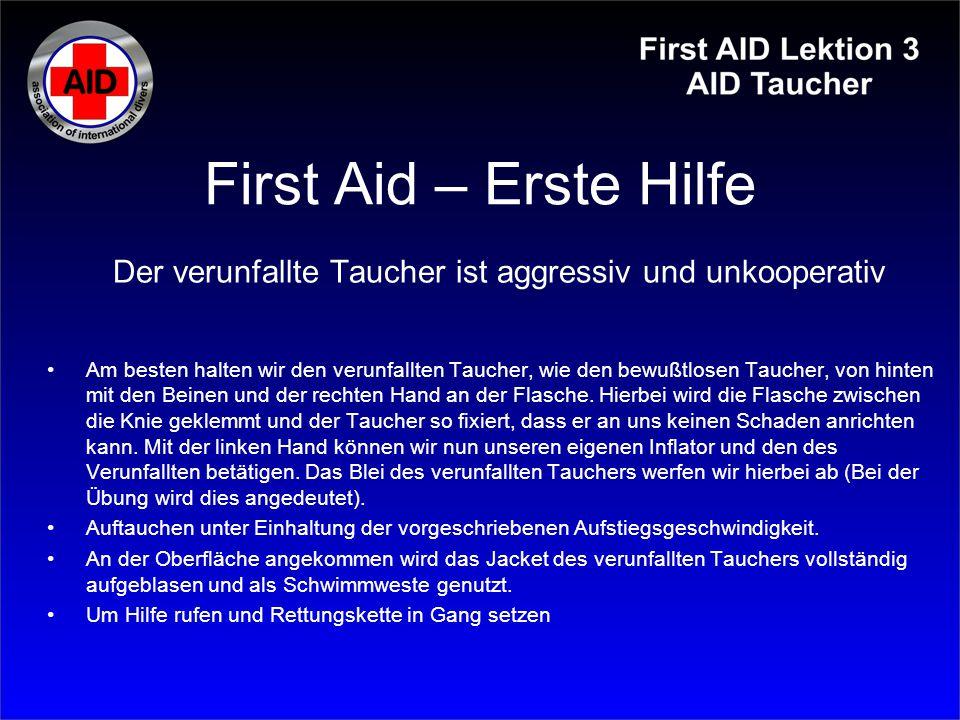 First Aid – Erste Hilfe Der verunfallte Taucher ist aggressiv und unkooperativ Am besten halten wir den verunfallten Taucher, wie den bewußtlosen Tauc