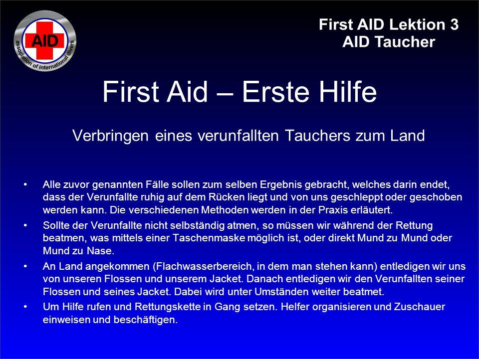 First Aid – Erste Hilfe Verbringen eines verunfallten Tauchers zum Land Alle zuvor genannten Fälle sollen zum selben Ergebnis gebracht, welches darin