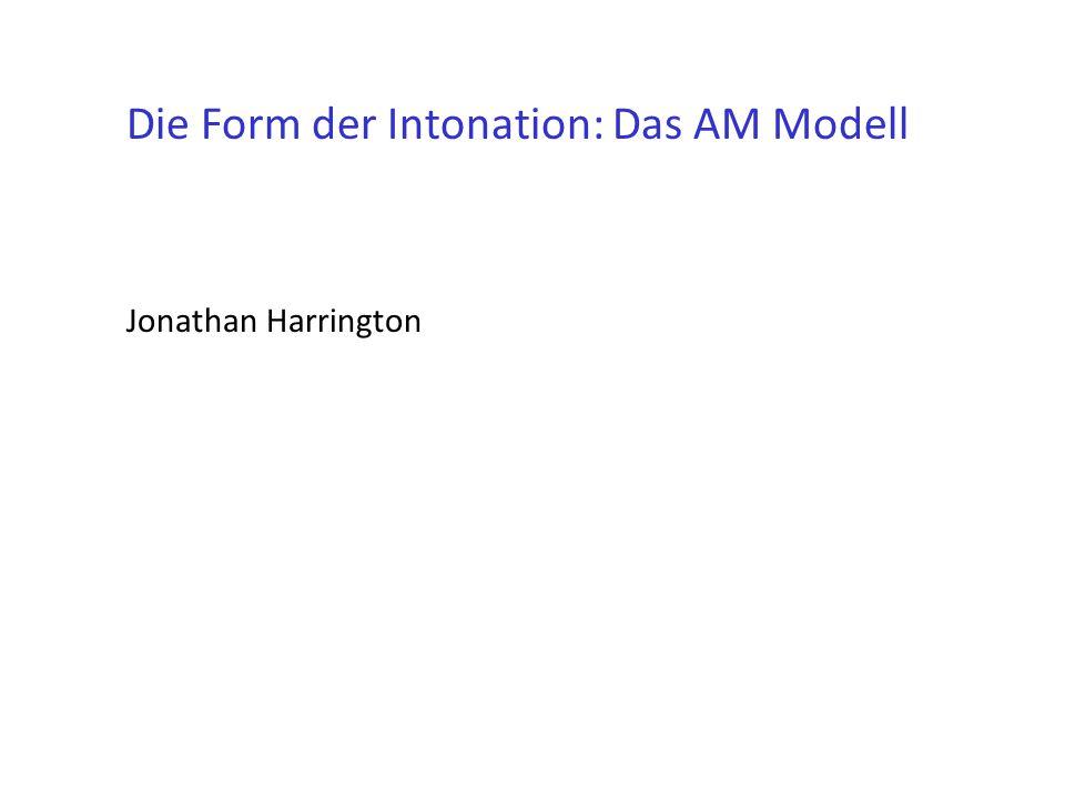 Die Form der Intonation: Das AM Modell Jonathan Harrington