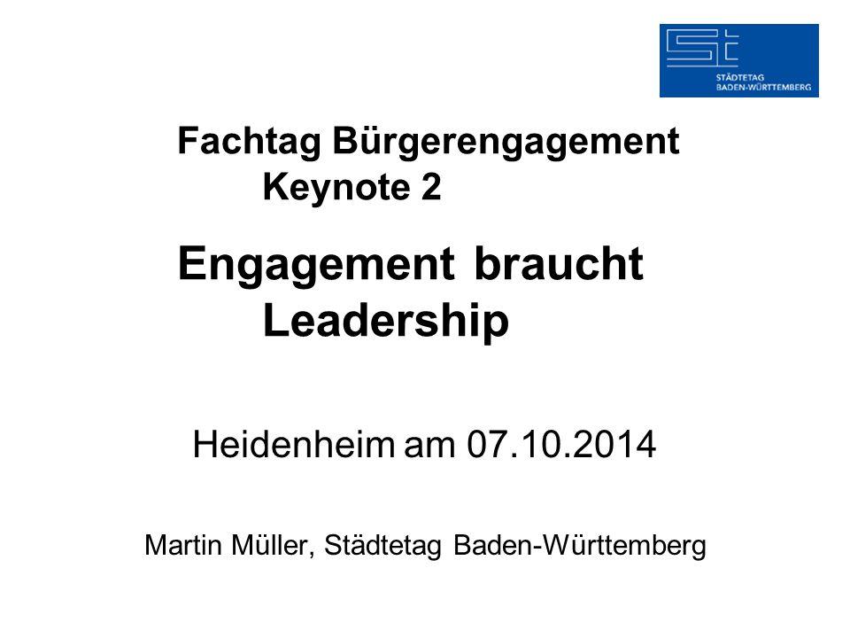 Fachtag Bürgerengagement Keynote 2 Engagement braucht Leadership Heidenheim am 07.10.2014 Martin Müller, Städtetag Baden-Württemberg