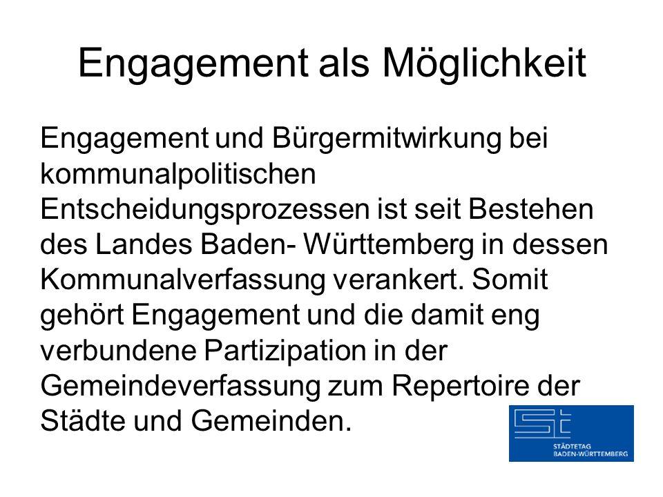 Engagement als Möglichkeit Engagement und Bürgermitwirkung bei kommunalpolitischen Entscheidungsprozessen ist seit Bestehen des Landes Baden- Württemb