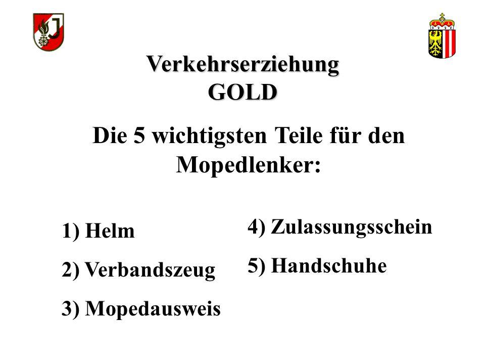 Verkehrserziehung GOLD Die 5 wichtigsten Teile für den Mopedlenker: 1) Helm 2) Verbandszeug 3) Mopedausweis 4) Zulassungsschein 5) Handschuhe