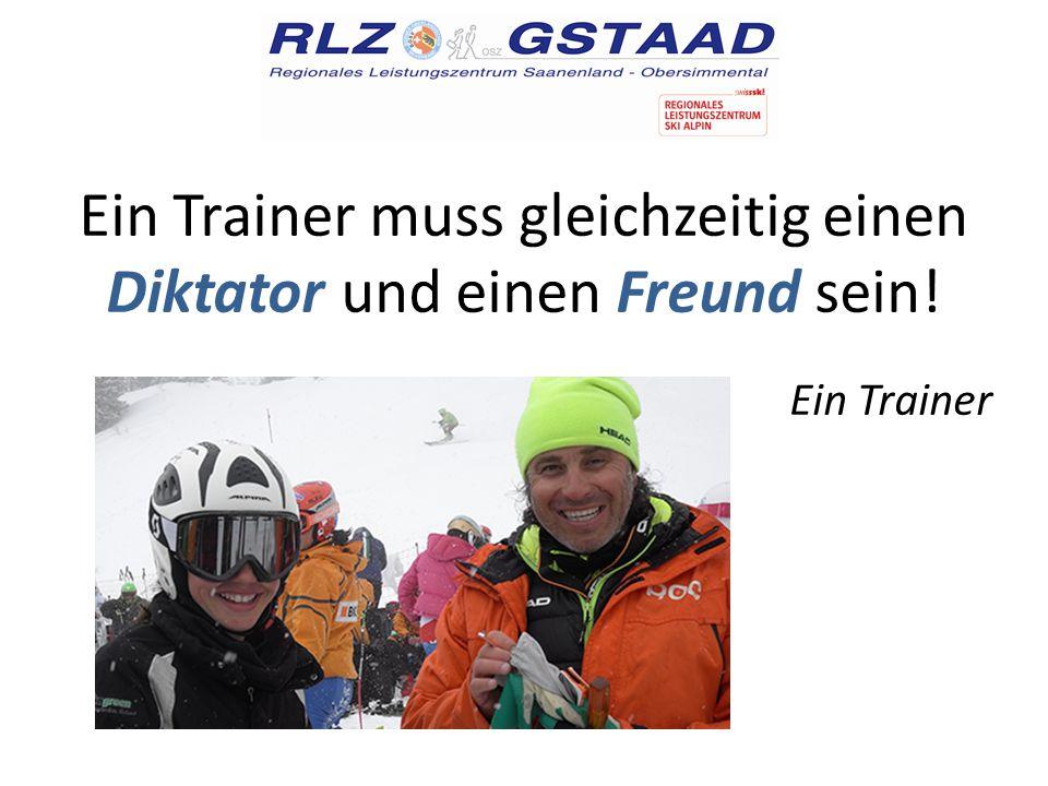 Ein Trainer muss gleichzeitig einen Diktator und einen Freund sein! Ein Trainer
