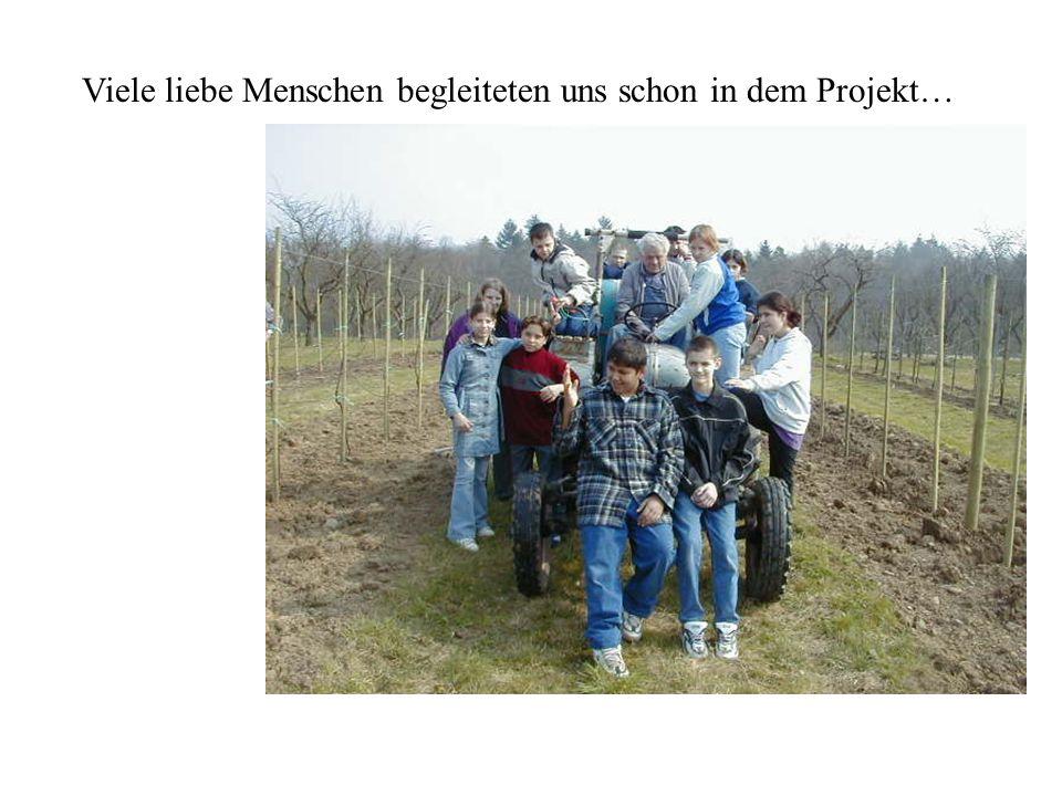 Viele liebe Menschen begleiteten uns schon in dem Projekt…