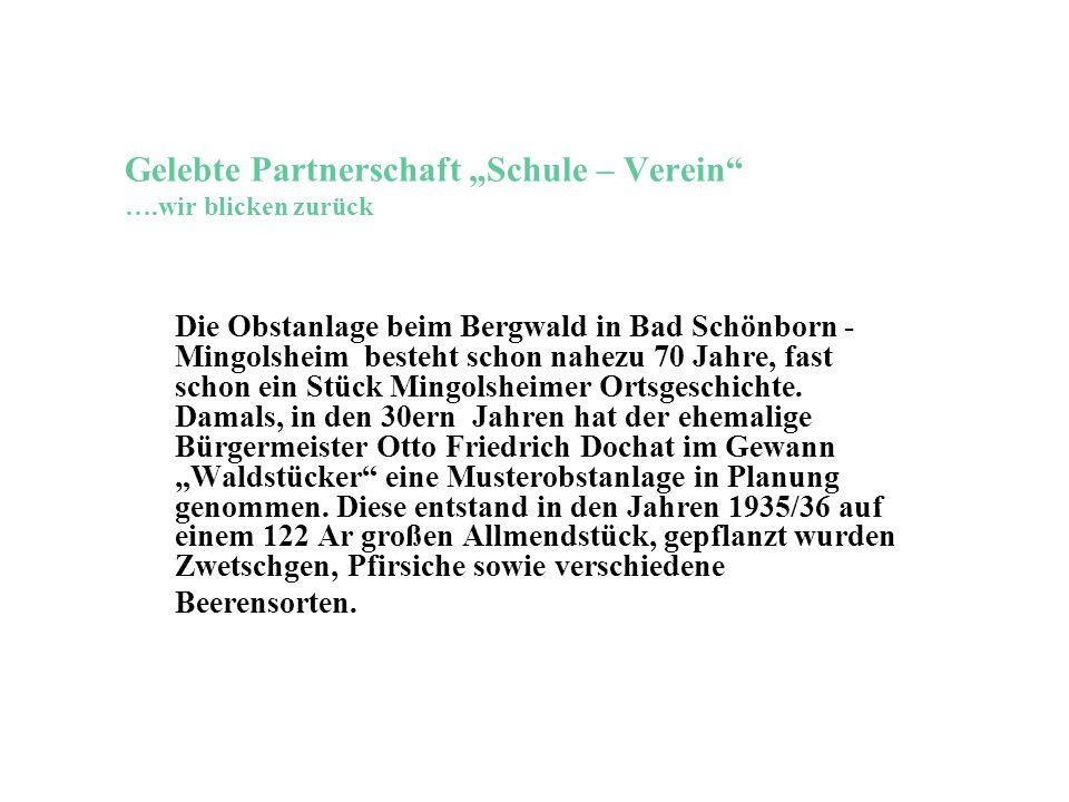 """Gelebte Partnerschaft """"Schule – Verein"""" ….wir blicken zurück Die Obstanlage beim Bergwald in Bad Schönborn - Mingolsheim besteht schon nahezu 70 Jahre"""