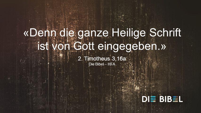 LANGE TEXTE «Denn die ganze Heilige Schrift ist von Gott eingegeben.» 2.