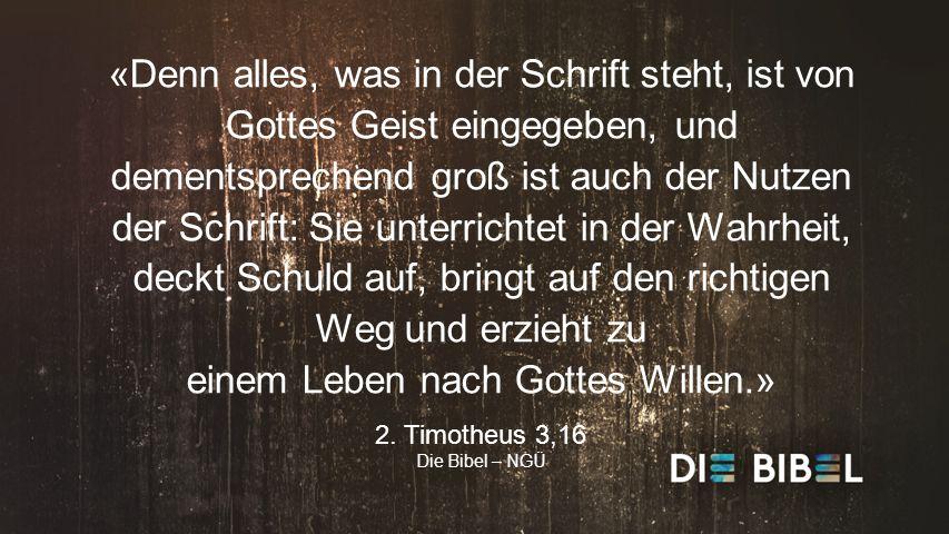 LANGE TEXTE «Denn alles, was in der Schrift steht, ist von Gottes Geist eingegeben, und dementsprechend groß ist auch der Nutzen der Schrift: Sie unterrichtet in der Wahrheit, deckt Schuld auf, bringt auf den richtigen Weg und erzieht zu einem Leben nach Gottes Willen.» 2.