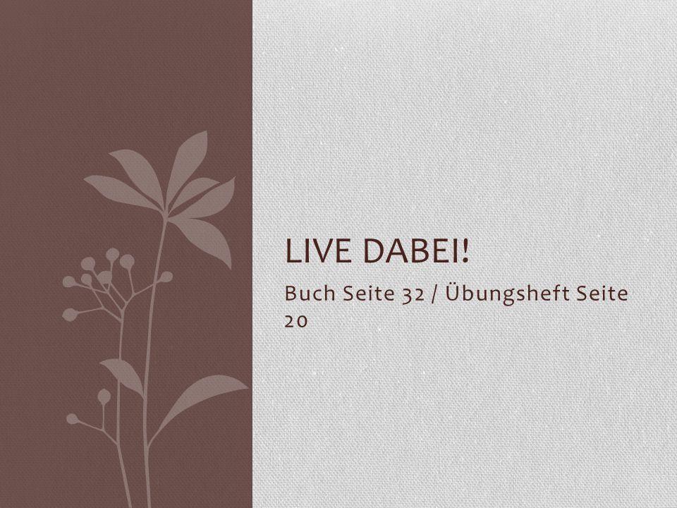 Buch Seite 32 / Übungsheft Seite 20 LIVE DABEI!