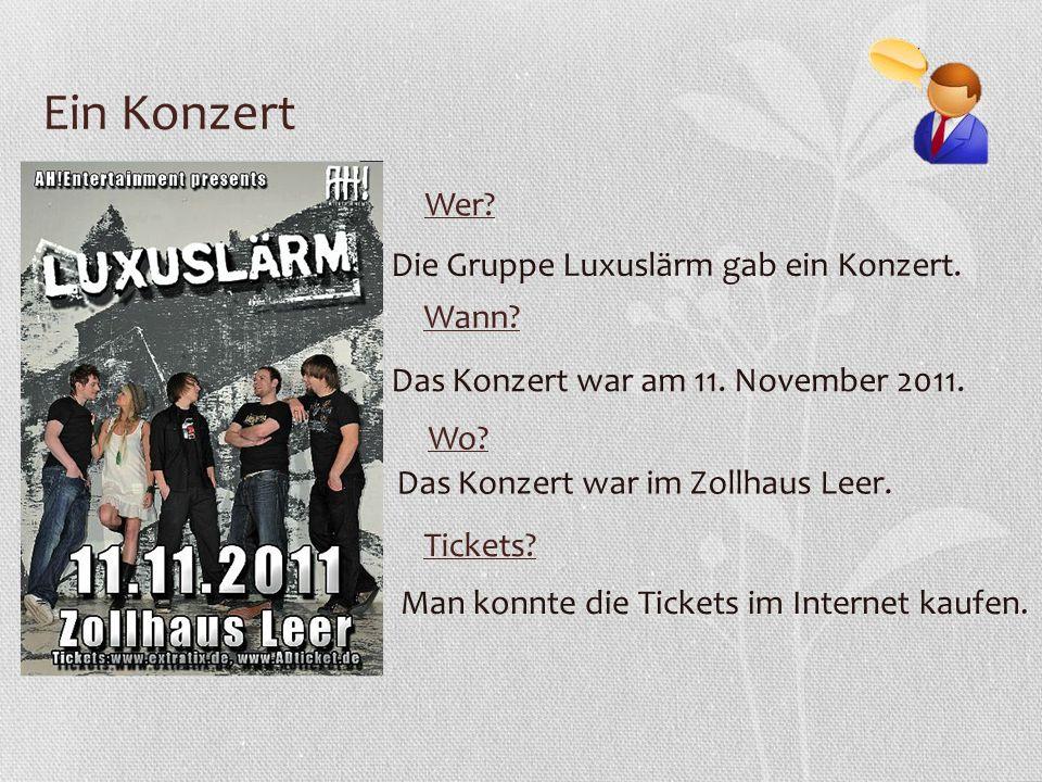 Ein Konzert Wer? Wann? Wo? Tickets? Die Gruppe Luxuslärm gab ein Konzert. Das Konzert war am 11. November 2011. Das Konzert war im Zollhaus Leer. Man