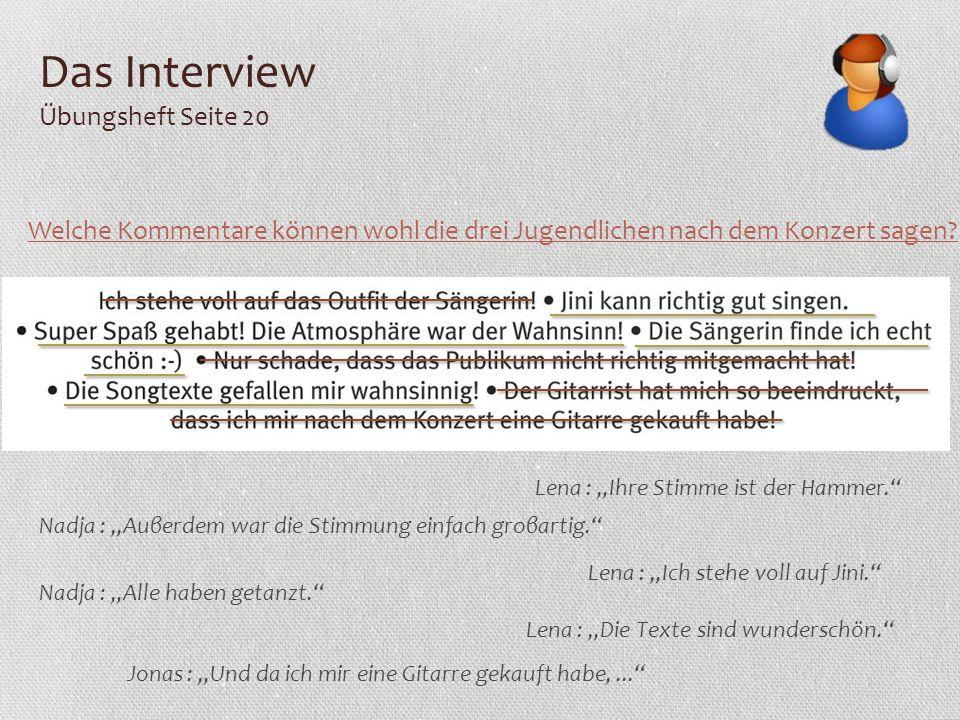"""Das Interview Übungsheft Seite 20 Welche Kommentare können wohl die drei Jugendlichen nach dem Konzert sagen? Lena : """"Ihre Stimme ist der Hammer."""" Nad"""