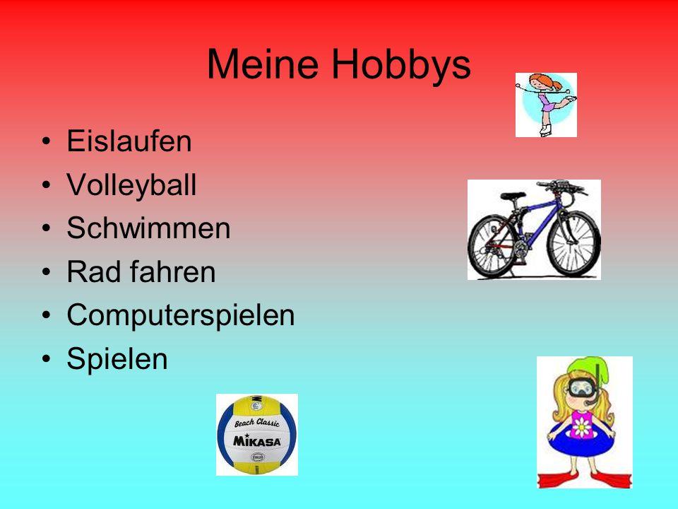 Meine Hobbys Eislaufen Volleyball Schwimmen Rad fahren Computerspielen Spielen