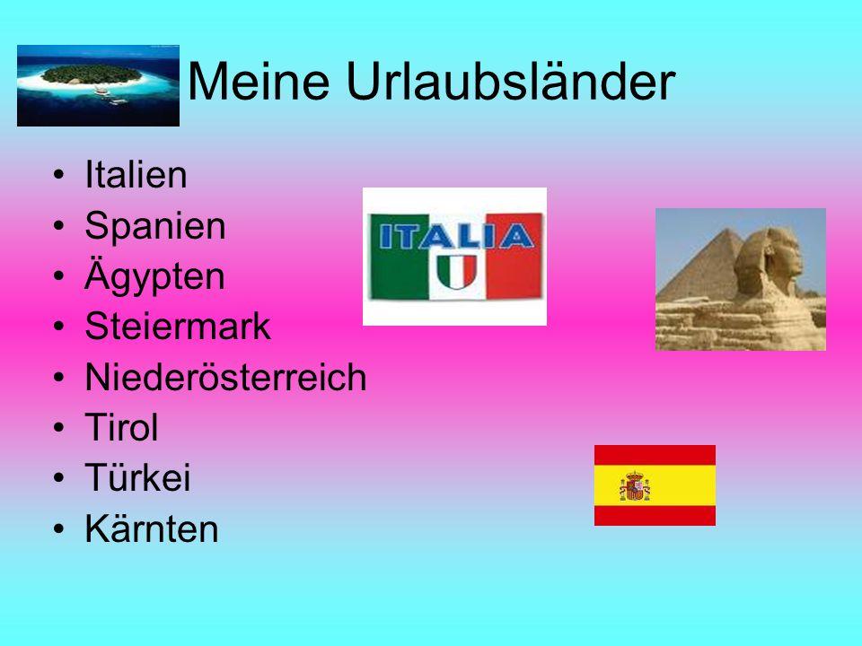 Meine Urlaubsländer Italien Spanien Ägypten Steiermark Niederösterreich Tirol Türkei Kärnten