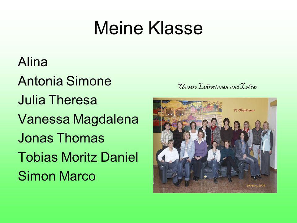 Meine Klasse Alina Antonia Simone Julia Theresa Vanessa Magdalena Jonas Thomas Tobias Moritz Daniel Simon Marco Unsere Lehrerinnen und Lehrer