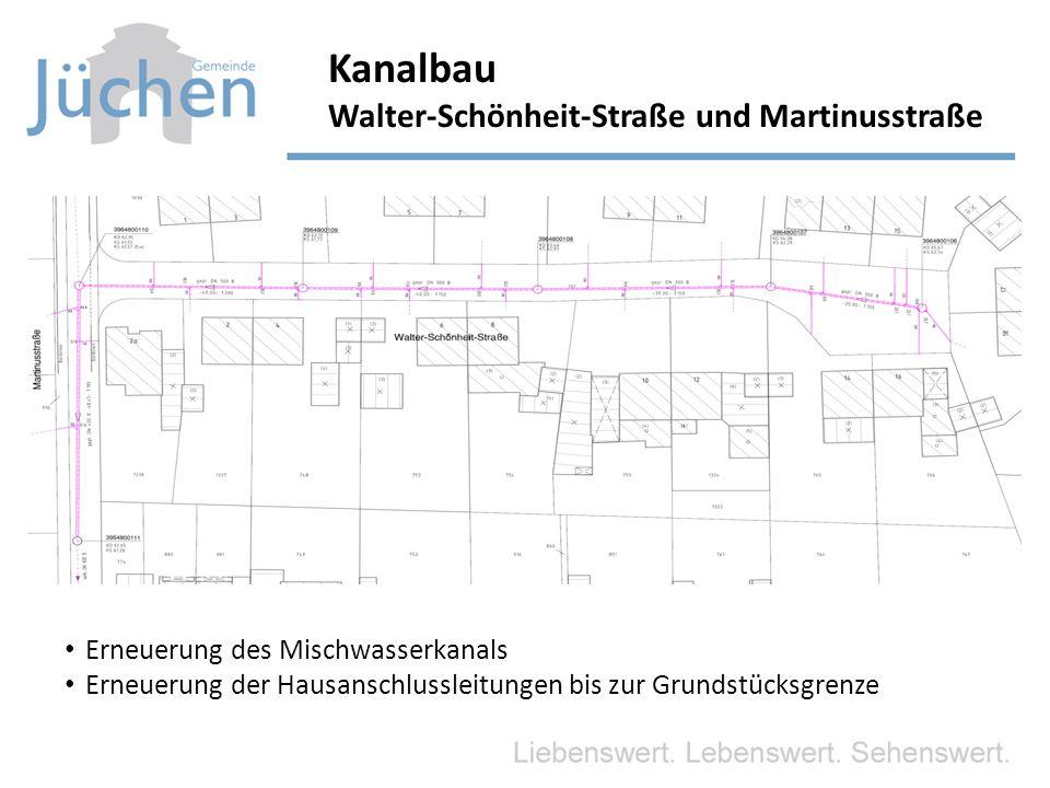 Kanalbau Walter-Schönheit-Straße und Martinusstraße Erneuerung des Mischwasserkanals Erneuerung der Hausanschlussleitungen bis zur Grundstücksgrenze