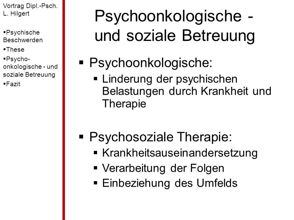 Psychoonkologische - und soziale Betreuung  Psychoonkologische:  Linderung der psychischen Belastungen durch Krankheit und Therapie  Psychosoziale