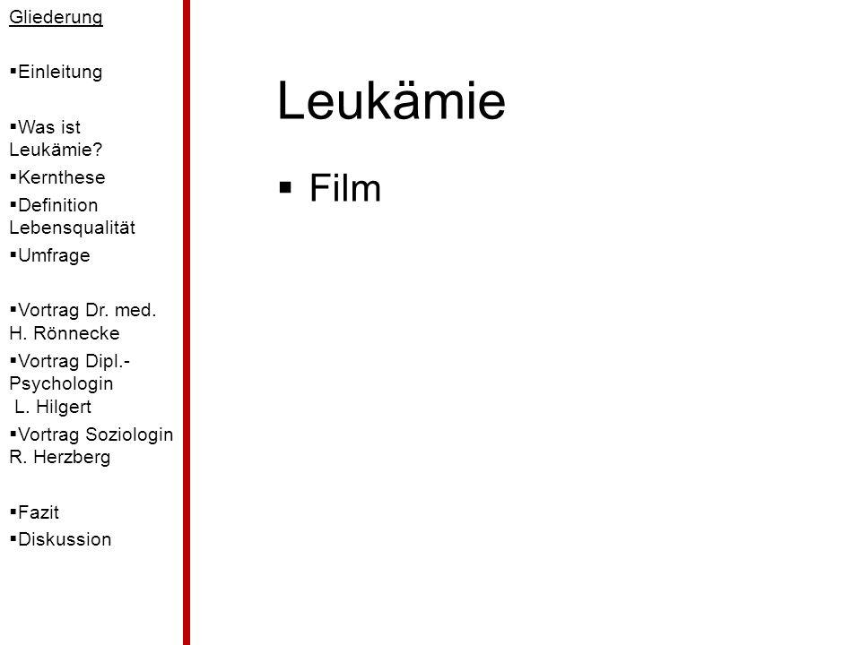 Leukämie  Film Gliederung  Einleitung  Was ist Leukämie?  Kernthese  Definition Lebensqualität  Umfrage  Vortrag Dr. med. H. Rönnecke  Vortrag