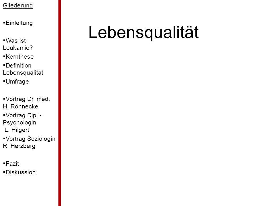 Lebensqualität Gliederung  Einleitung  Was ist Leukämie?  Kernthese  Definition Lebensqualität  Umfrage  Vortrag Dr. med. H. Rönnecke  Vortrag