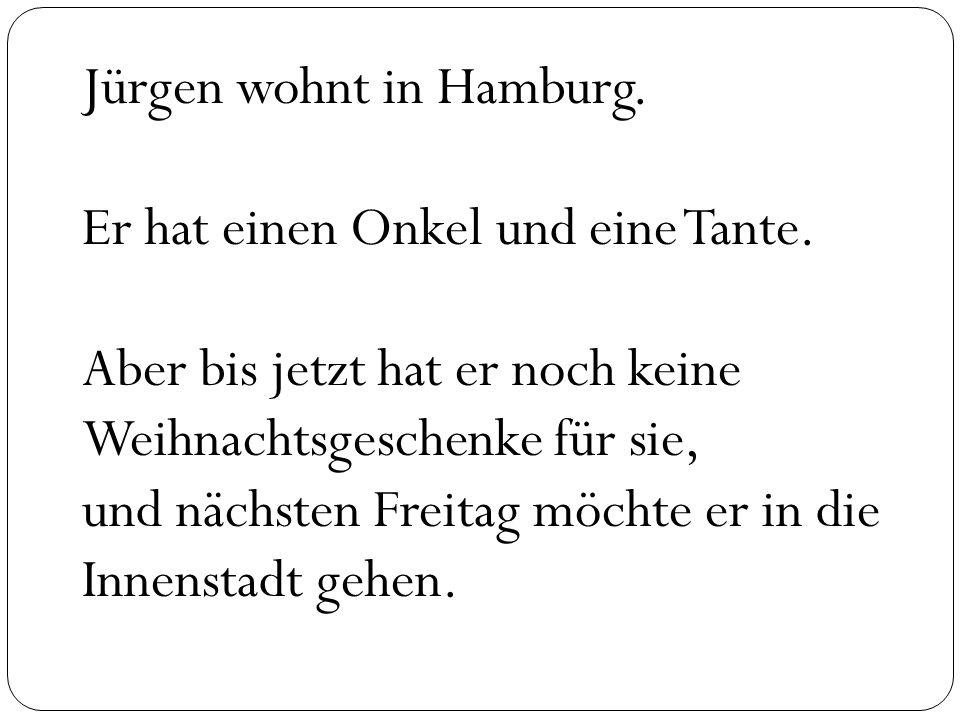 Jürgen wohnt in Hamburg. Er hat einen Onkel und eine Tante.