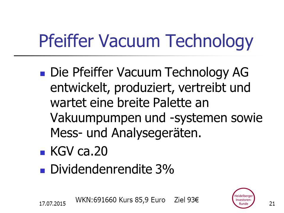 Pfeiffer Vacuum Technology Die Pfeiffer Vacuum Technology AG entwickelt, produziert, vertreibt und wartet eine breite Palette an Vakuumpumpen und -systemen sowie Mess- und Analysegeräten.