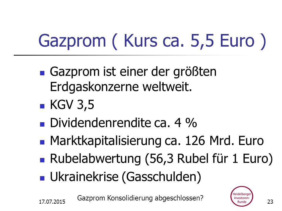 Gazprom ( Kurs ca. 5,5 Euro ) Gazprom ist einer der größten Erdgaskonzerne weltweit.