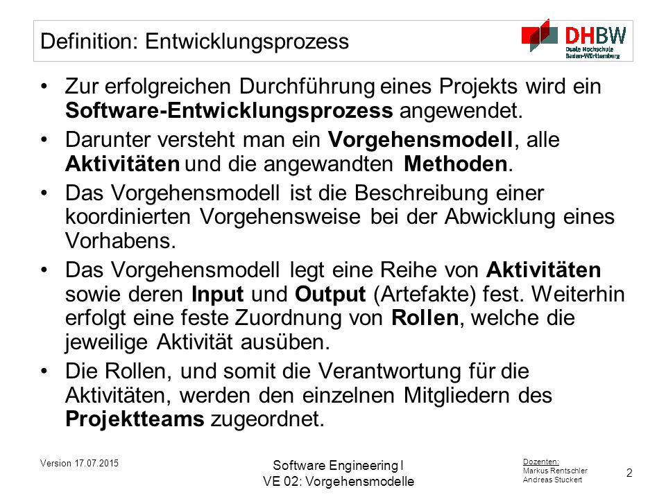 2 Dozenten: Markus Rentschler Andreas Stuckert Version 17.07.2015 Software Engineering I VE 02: Vorgehensmodelle Definition: Entwicklungsprozess Zur e