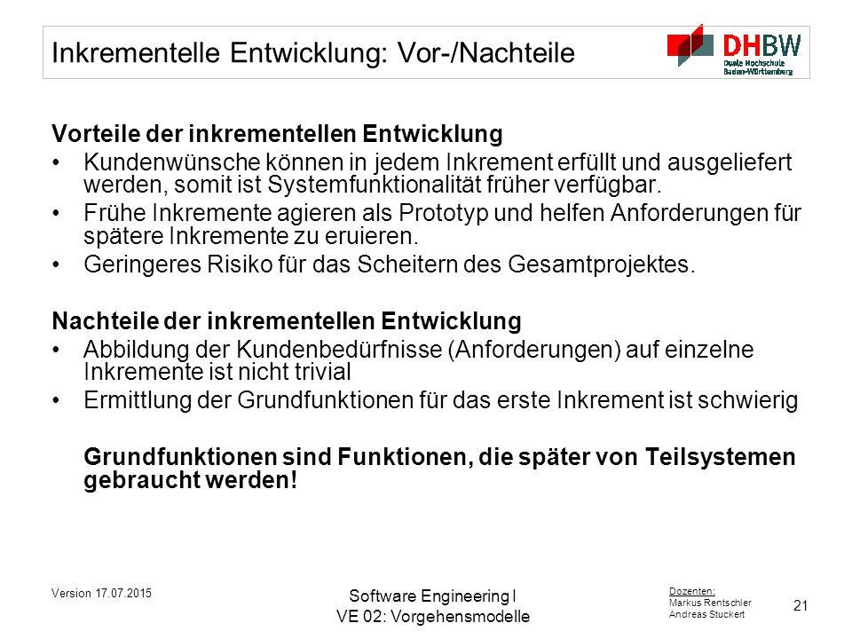 21 Dozenten: Markus Rentschler Andreas Stuckert Version 17.07.2015 Software Engineering I VE 02: Vorgehensmodelle Inkrementelle Entwicklung: Vor-/Nachteile Vorteile der inkrementellen Entwicklung Kundenwünsche können in jedem Inkrement erfüllt und ausgeliefert werden, somit ist Systemfunktionalität früher verfügbar.