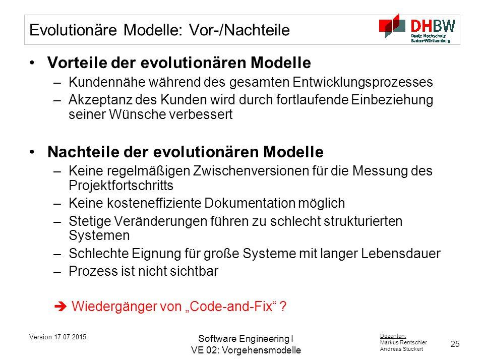25 Dozenten: Markus Rentschler Andreas Stuckert Version 17.07.2015 Software Engineering I VE 02: Vorgehensmodelle Evolutionäre Modelle: Vor-/Nachteile