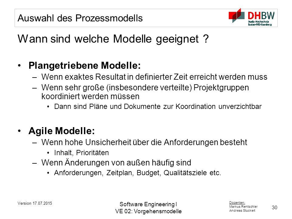 30 Dozenten: Markus Rentschler Andreas Stuckert Version 17.07.2015 Software Engineering I VE 02: Vorgehensmodelle Auswahl des Prozessmodells Wann sind