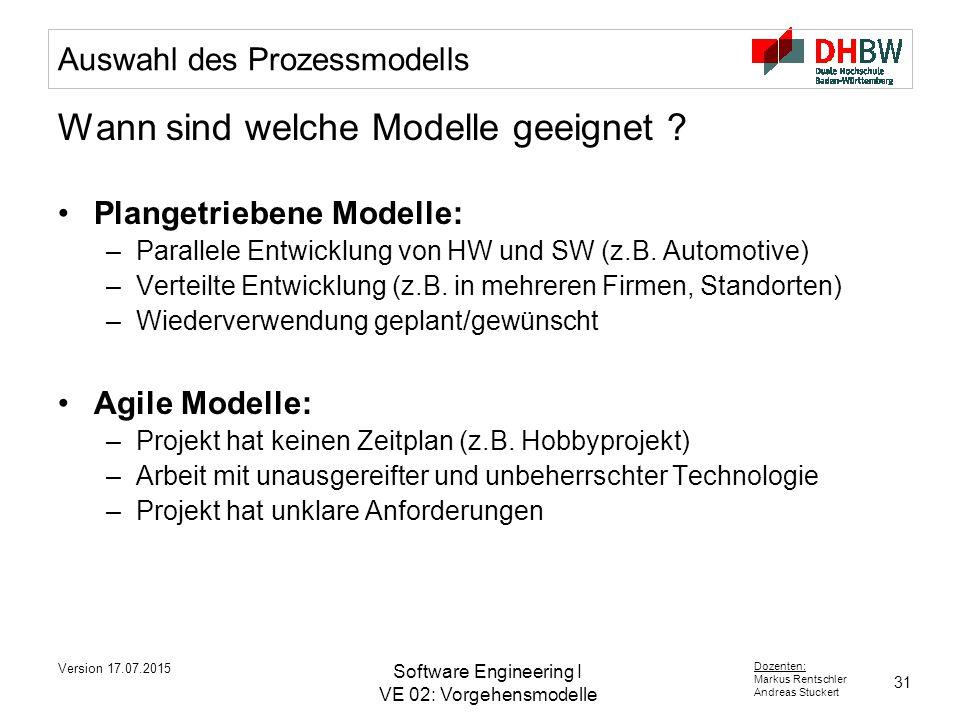 31 Dozenten: Markus Rentschler Andreas Stuckert Version 17.07.2015 Software Engineering I VE 02: Vorgehensmodelle Auswahl des Prozessmodells Wann sind