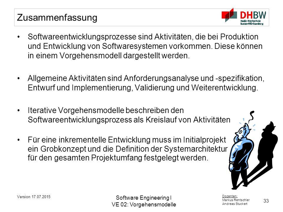 33 Dozenten: Markus Rentschler Andreas Stuckert Version 17.07.2015 Software Engineering I VE 02: Vorgehensmodelle Zusammenfassung Softwareentwicklungsprozesse sind Aktivitäten, die bei Produktion und Entwicklung von Softwaresystemen vorkommen.
