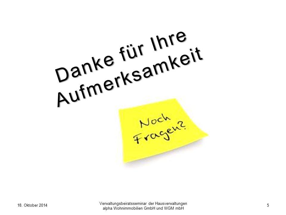 18. Oktober 20145 Verwaltungsbeiratsseminar der Hausverwaltungen alpha Wohnimmobilien GmbH und WGM mbH Danke für Ihre Aufmerksamkeit