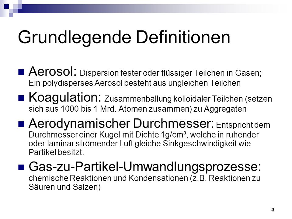 3 Grundlegende Definitionen Aerosol: Dispersion fester oder flüssiger Teilchen in Gasen; Ein polydisperses Aerosol besteht aus ungleichen Teilchen Koa
