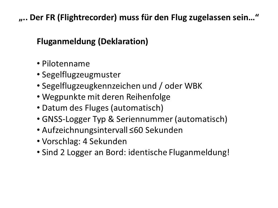 """"""".. Der FR (Flightrecorder) muss für den Flug zugelassen sein…"""" Fluganmeldung (Deklaration) Pilotenname Segelflugzeugmuster Segelflugzeugkennzeichen u"""
