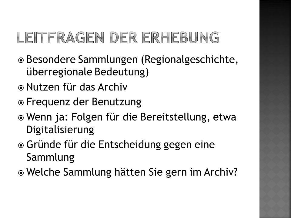  Besondere Sammlungen (Regionalgeschichte, überregionale Bedeutung)  Nutzen für das Archiv  Frequenz der Benutzung  Wenn ja: Folgen für die Bereit