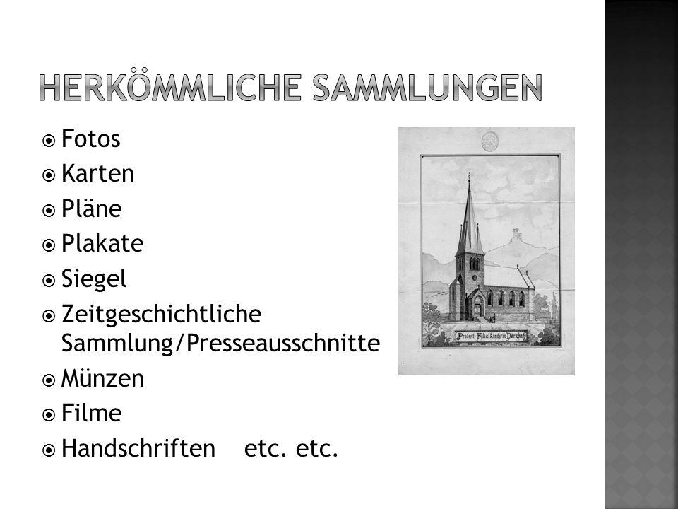  Fotos  Karten  Pläne  Plakate  Siegel  Zeitgeschichtliche Sammlung/Presseausschnitte  Münzen  Filme  Handschriften etc. etc.
