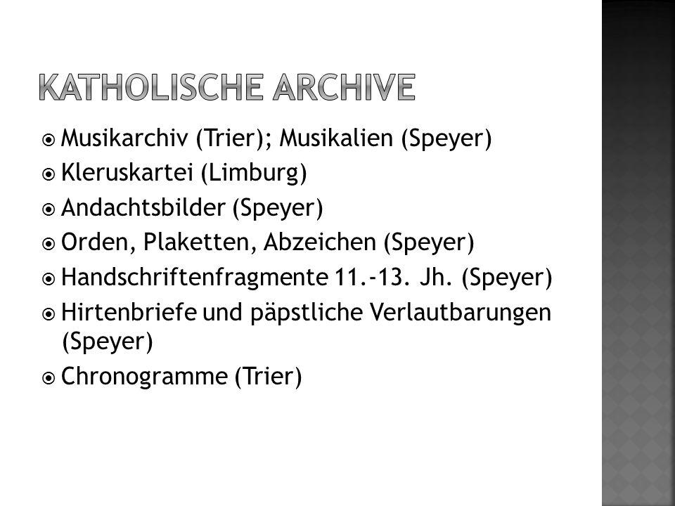  Musikarchiv (Trier); Musikalien (Speyer)  Kleruskartei (Limburg)  Andachtsbilder (Speyer)  Orden, Plaketten, Abzeichen (Speyer)  Handschriftenfr