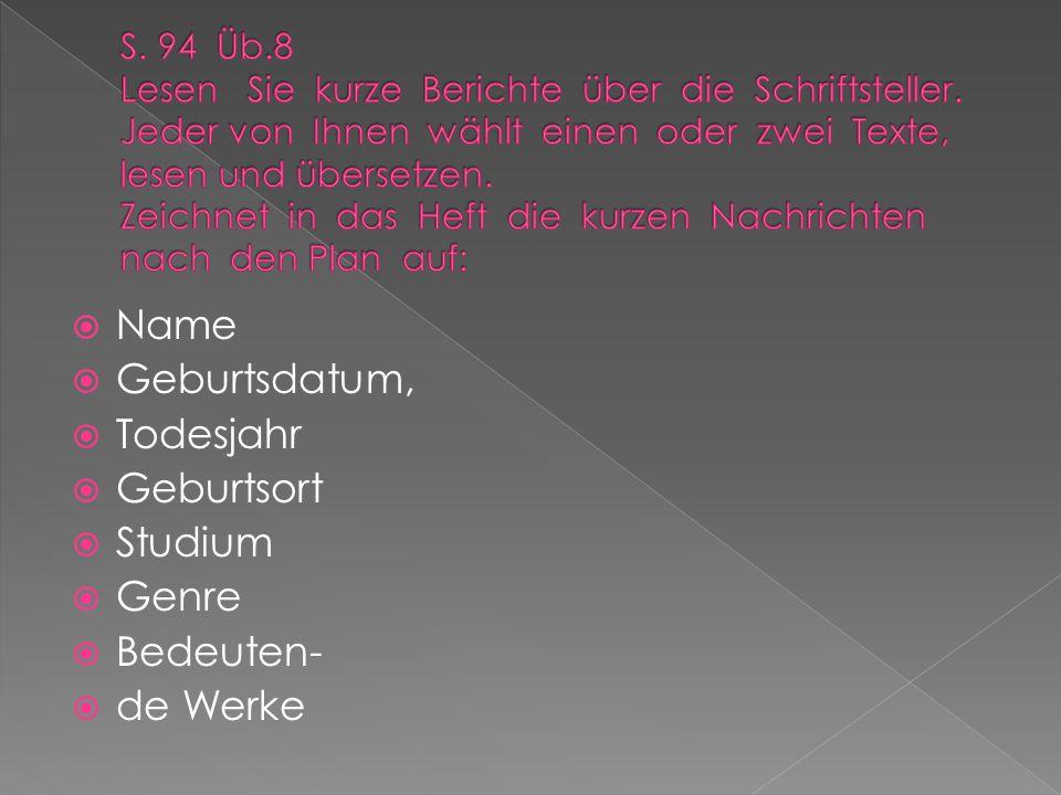  Name  Geburtsdatum,  Todesjahr  Geburtsort  Studium  Genre  Bedeuten-  de Werke