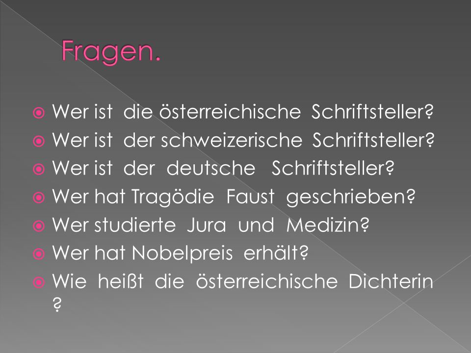  Wer ist die österreichische Schriftsteller?  Wer ist der schweizerische Schriftsteller?  Wer ist der deutsche Schriftsteller?  Wer hat Tragödie F