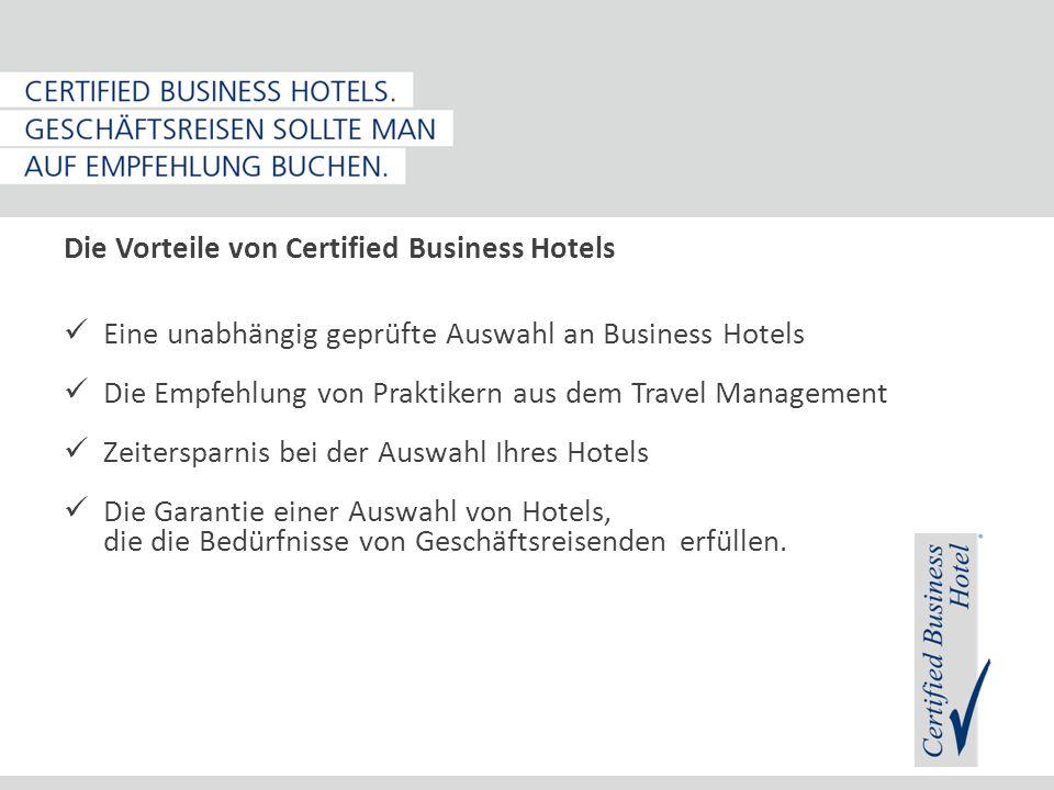 Die Vorteile von Certified Business Hotels Eine unabhängig geprüfte Auswahl an Business Hotels Die Empfehlung von Praktikern aus dem Travel Management Zeitersparnis bei der Auswahl Ihres Hotels Die Garantie einer Auswahl von Hotels, die die Bedürfnisse von Geschäftsreisenden erfüllen.