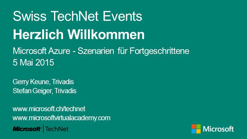 Swiss TechNet Events Herzlich Willkommen Microsoft Azure - Szenarien für Fortgeschrittene 5 Mai 2015 Gerry Keune, Trivadis Stefan Geiger, Trivadis www.microsoft.ch/technet www.microsoftvirtualacademy.com